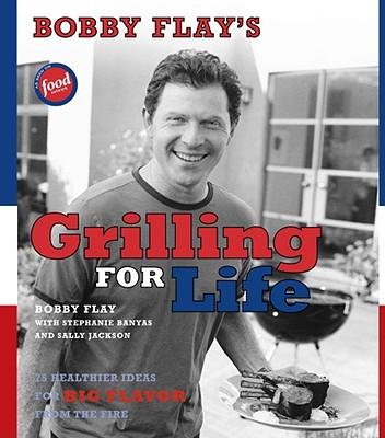 Bobby Flay's Grilling For Life By Flay, Bobby/ Banyas, Stephanie/ Jackson, Sally/ Bauer, Joy (FRW)